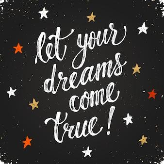 Niech twoje marzenia się spełnią. inspirujące napis ręcznie rysowane suchym pędzlem. odręczne zdanie na tablicy. nowoczesna typografia kredowa.