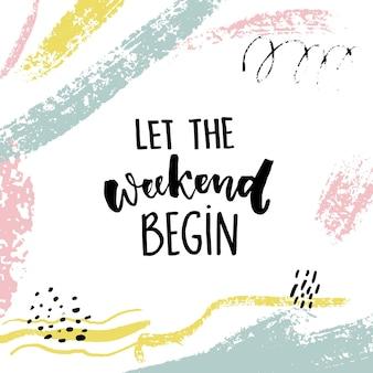Niech weekend się zacznie. zabawny cytat o sobotę, cytat motywacji biurowej. kaligrafia wektor na białym tle z pociągnięcia pędzlem i ślady rąk.