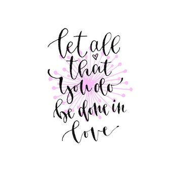 Niech wszystko, co robicie, stanie się miłością. wektorowa inspiracyjna kaligrafia. nowoczesny, ręcznie tłoczony wzór nadruku i t-shirtów