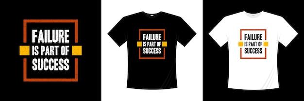 Niepowodzenie jest częścią projektu koszulki typograficznej sukcesu