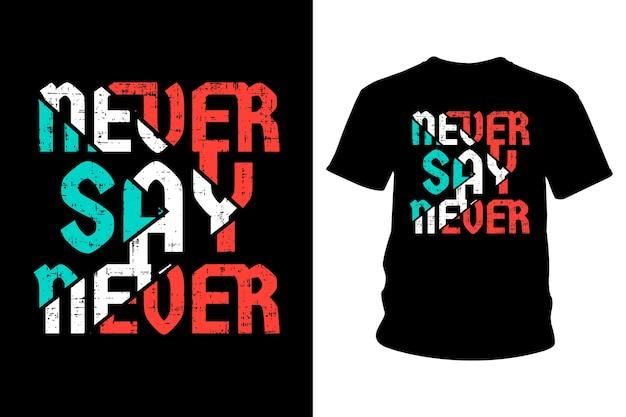 Nigdy nie mów nigdy slogan projekt typografii koszulki