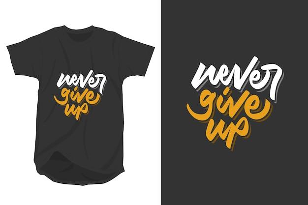 Nigdy nie poddawaj się slogan cytaty typografii projekt koszulki