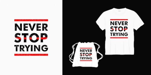 Nigdy nie przestawaj próbować napisów typograficznych na koszulki, torby lub towary