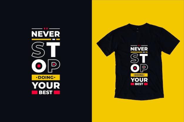 Nigdy nie przestawaj robić swoich najlepszych nowoczesnych motywacyjnych cytatów projekt koszulki