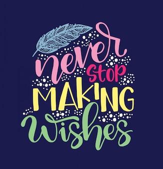 Nigdy nie przestawaj robić życzeń - napis ręka wektor napis. projekt typografii. karta z pozdrowieniami