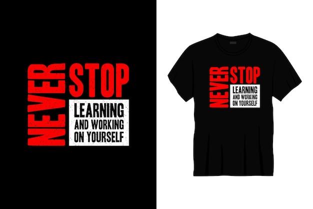 Nigdy nie przestawaj uczyć się i pracować nad projektem koszulki typograficznej