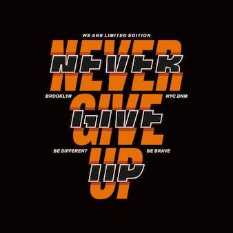 Nigdy nie rezygnuj z typografii t shirt design ilustracja casual aktywny wektor premium
