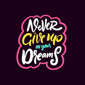 Nigdy nie rezygnuj ze swoich marzeń ręcznie rysowane kolorowe napisy fraza ilustracja wektorowa