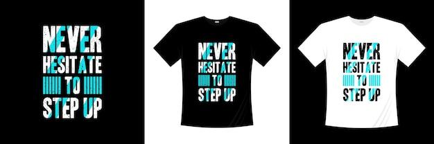 Nigdy nie wahaj się, aby zwiększyć inspirację i cytuje nowoczesny projekt koszulki. projekt koszuli o życiu.