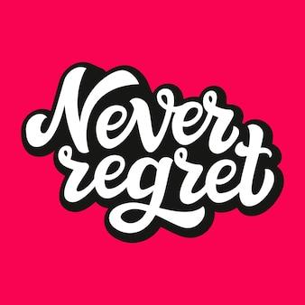 Nigdy nie żałuj napisu typograficznego