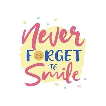 Nigdy nie zapomnij się uśmiechać typografia wektor