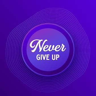 Nigdy się nie poddawaj, inspirujący cytat, wektor