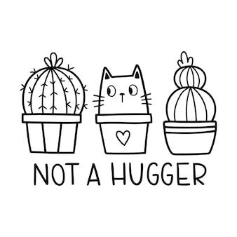 Not a hugger funny slogan wektor ilustracja kontur z kaktusami i kotem