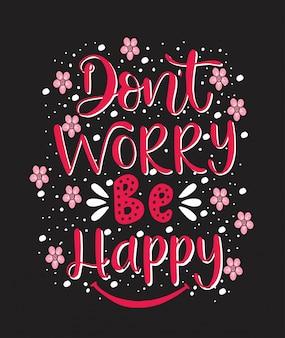 Nowoczesne wektor napis. inspirujący cytat z literą. fraza do kaligrafii. nie martw się, bądź szczęśliwy