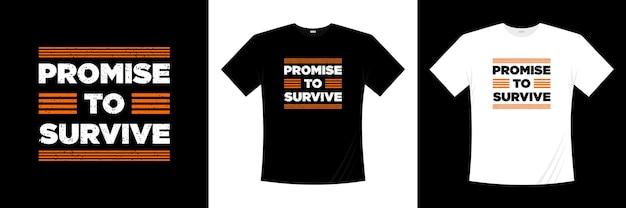Obiecuję przetrwać projekt koszulki typograficznej. koszulka z motywacją, inspiracją