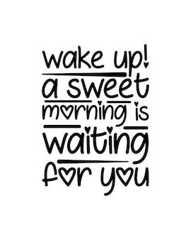 Obudź się, słodki poranek czeka na ciebie. ręcznie rysowane typografia