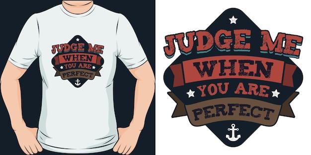 Oceniaj mnie, gdy jesteś idealny wyjątkowy i modny projekt koszulki motywacyjnej