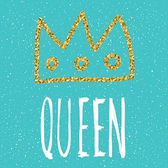 Odręczny napis. doodle ręcznie robiony cytat królowej i ręcznie rysowana złota korona na projekt t-shirt, kartka świąteczna, zaproszenie na ślub, dziecinne broszury, notatnik, album itp.