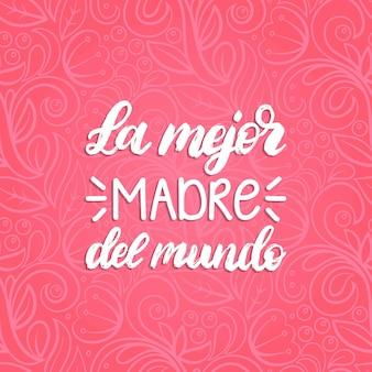 Odręczny napis la mejor madre del mundo. tłumaczenie z hiszpańskiego najlepsza matka na świecie.