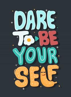 Odważ się być sobą. cytat typografia.