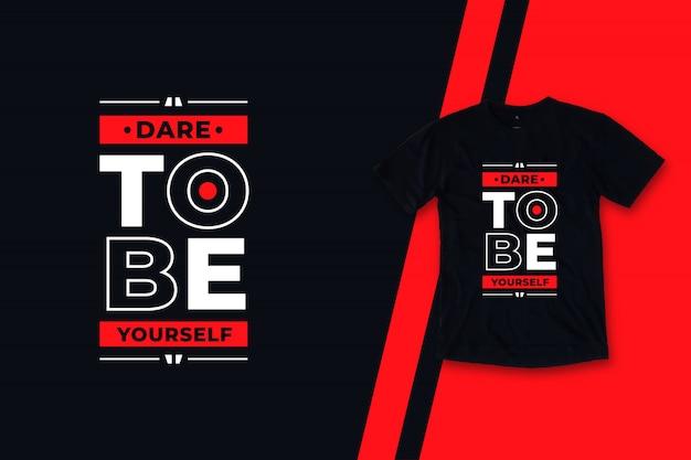 Odważ się być sobą nowoczesny projekt koszulki cytaty