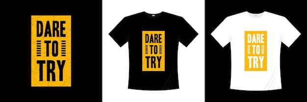 Odważ się spróbować inspiracji cytaty nowoczesny projekt koszulki projekt koszulki o życiu