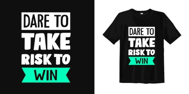 Odważ się zaryzykować, aby wygrać. projekt koszulki cytuje inspirujące życie