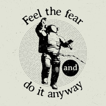 Oryginalny plakat kosmiczny z tekstem poczuj strach i zrób to mimo wszystko ilustracją
