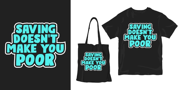 Oszczędzanie nie czyni cię biednym. motywacja słowa typografia plakat t-shirt merchandising projekt