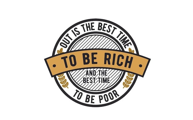 Out to najlepszy czas na bycie bogatym i najlepszy czas na bycie biednym