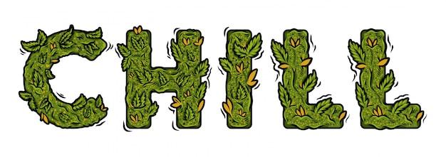 """Ozdobna zielona czcionka z marihuaną z napisem """"chill"""" na białym tle z napisem """"chill"""" wykonanym z pąków konopi. nowożytnej kreskówki ilustracyjna handmade ganja typografia pisze list projekt."""