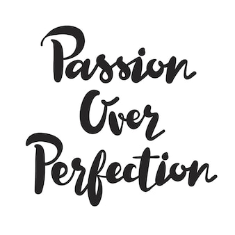Passion over perfection typografia design inspirujący cytat