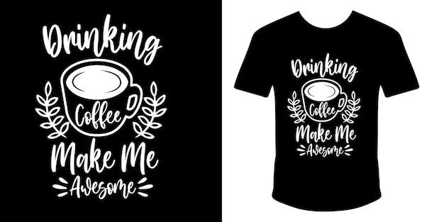 Picie kawy czyni mnie niesamowitym projektem koszulki typograficznej