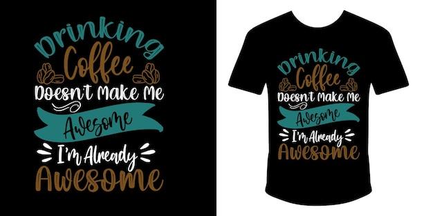 Picie kawy nie czyni mnie niesamowitym jestem już niesamowitym projektem koszulki typograficznej
