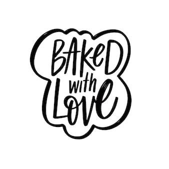 Pieczone z miłością ręcznie rysowane czarny kolor motywacyjny napis frazę ilustracja wektorowa