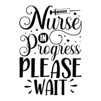 Pielęgniarka w toku, proszę czekać szablon cytatu typografia premium vector design