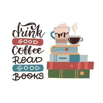 Pij dobrą kawę, czytaj dobre książki - cytat z napisem.