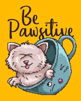 Pixel art wektor ilustracja kota w filiżance z motywacyjnym cytatem słowa.