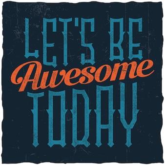 """Plakat motywacyjny. """"bądźmy dzisiaj niesamowici"""". inspirujący projekt cytatu."""