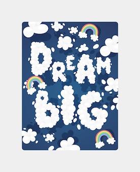 """Plakat motywacyjny czcionki chmurki ze słowami """"marzyć duży"""". niebo z tekstem i tęczami."""