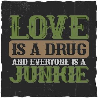 """Plakat motywacyjny. """"miłość to narkotyk i każdy jest ćpunem"""". inspirujący projekt cytatu."""