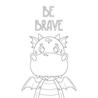 Plakat ze słodkim smokiem i ręcznie rysowane napis cytat - bądź odważny.