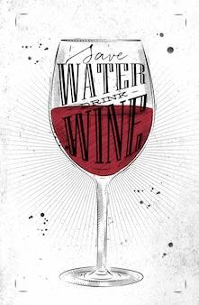 Plakatowy kieliszek do wina z napisem oszczędzaj wodę pić wino rysunek w stylu vintage na brudnym papierze