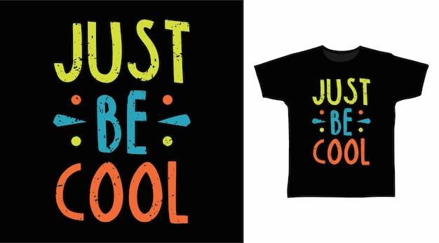 Po prostu bądź fajną koncepcją projektów typografii tshirt
