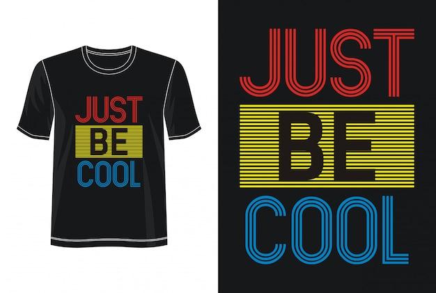 Po prostu bądź fajna typografia do nadruku koszulki