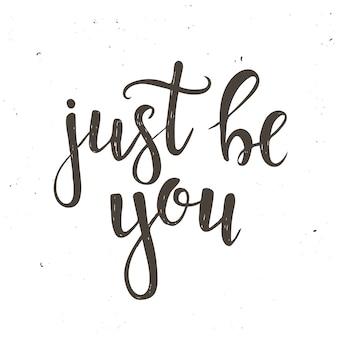 Po prostu bądź sobą. ręcznie rysowane plakat typografii.