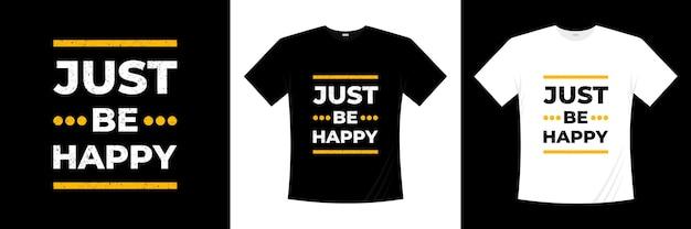 Po Prostu Bądź Szczęśliwy Projekt Koszulki Typografii Premium Wektorów