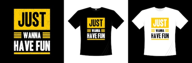 Po prostu chcę się dobrze bawić projekt koszulki z typografią