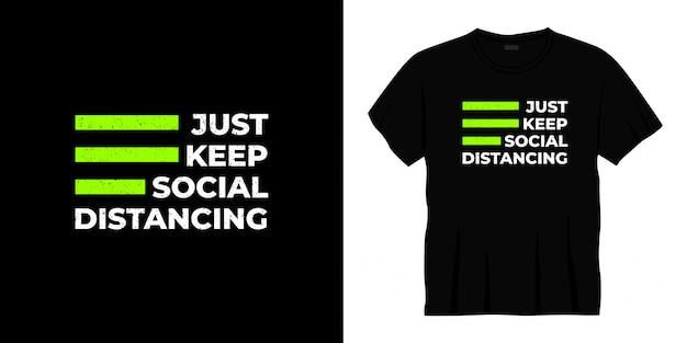 Po prostu zachowaj dystans społeczny projekt koszulki typograficznej.