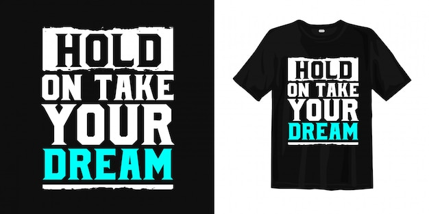 Poczekaj, weź swoje marzenie. inspirujący projekt koszulki